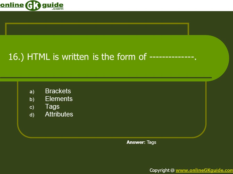 16.) HTML is written is the form of --------------.
