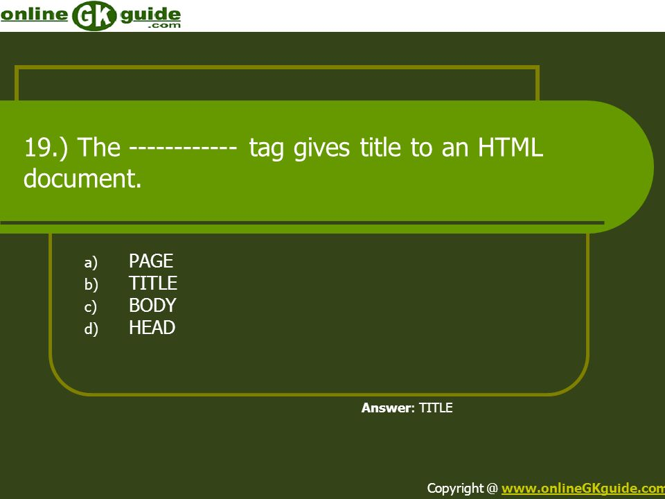 19.) The ------------ tag gives title to an HTML document.