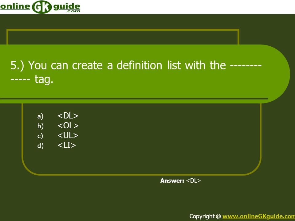 5.) You can create a definition list with the ------------- tag.