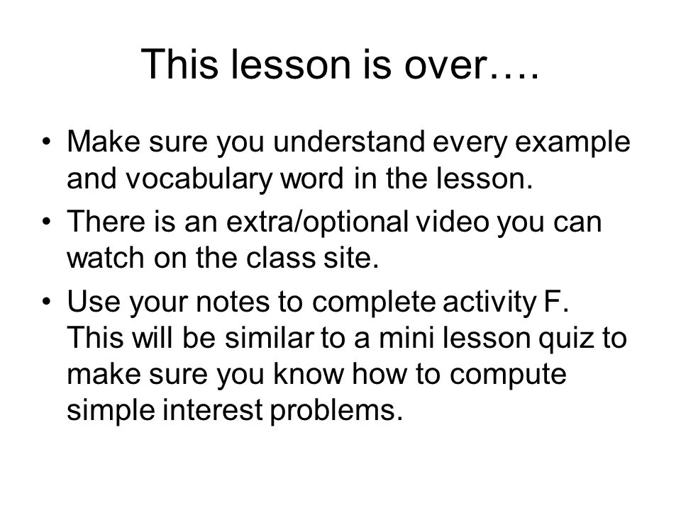 This lesson is over…. Make sure you understand every example and vocabulary word in the lesson.