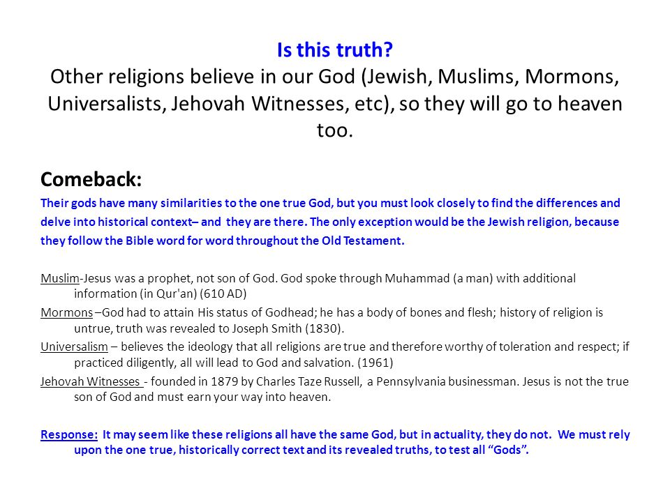 Is this truth Other religions believe in our God (Jewish, Muslims, Mormons, Universalists, Jehovah Witnesses, etc), so they will go to heaven too.