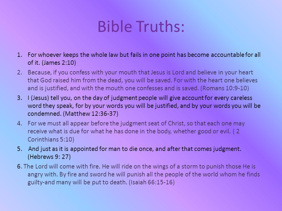Bible Truths: For whoever keeps the whole law but fails in one point has become accountable for all of it. (James 2:10)