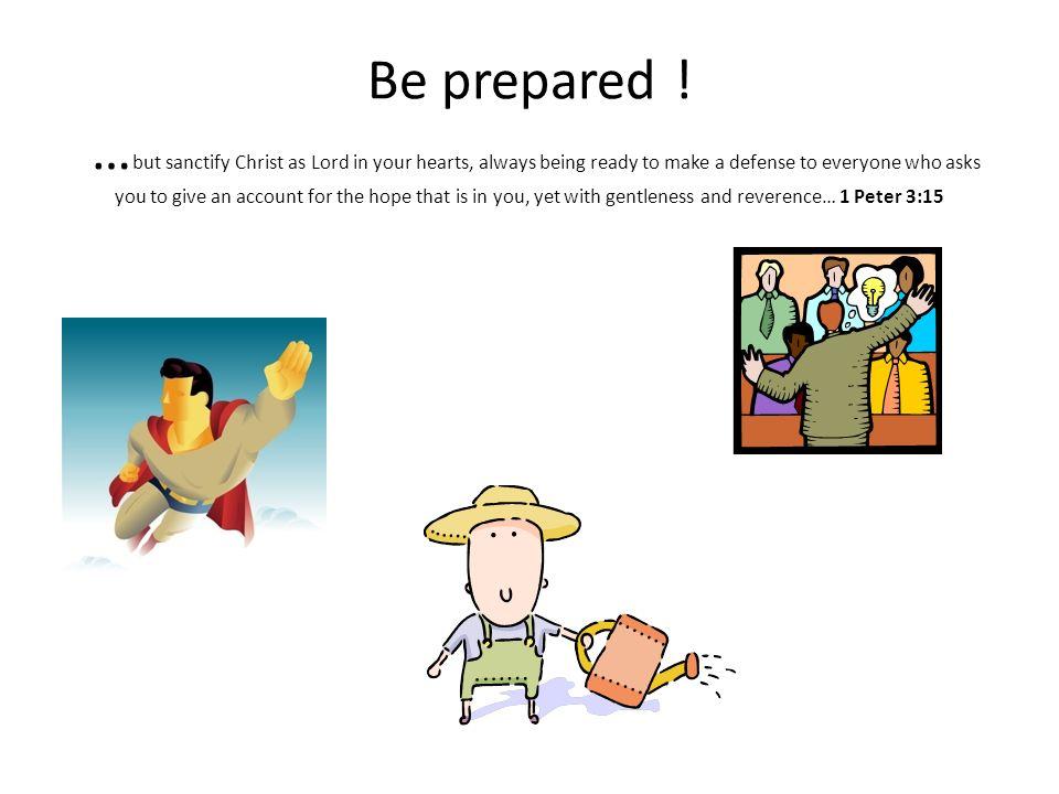 Be prepared .