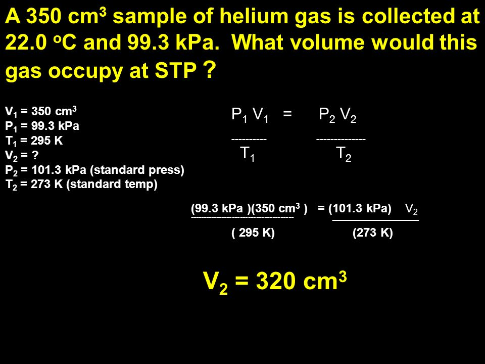 A 350 cm3 sample of helium gas is collected at 22. 0 oC and 99. 3 kPa
