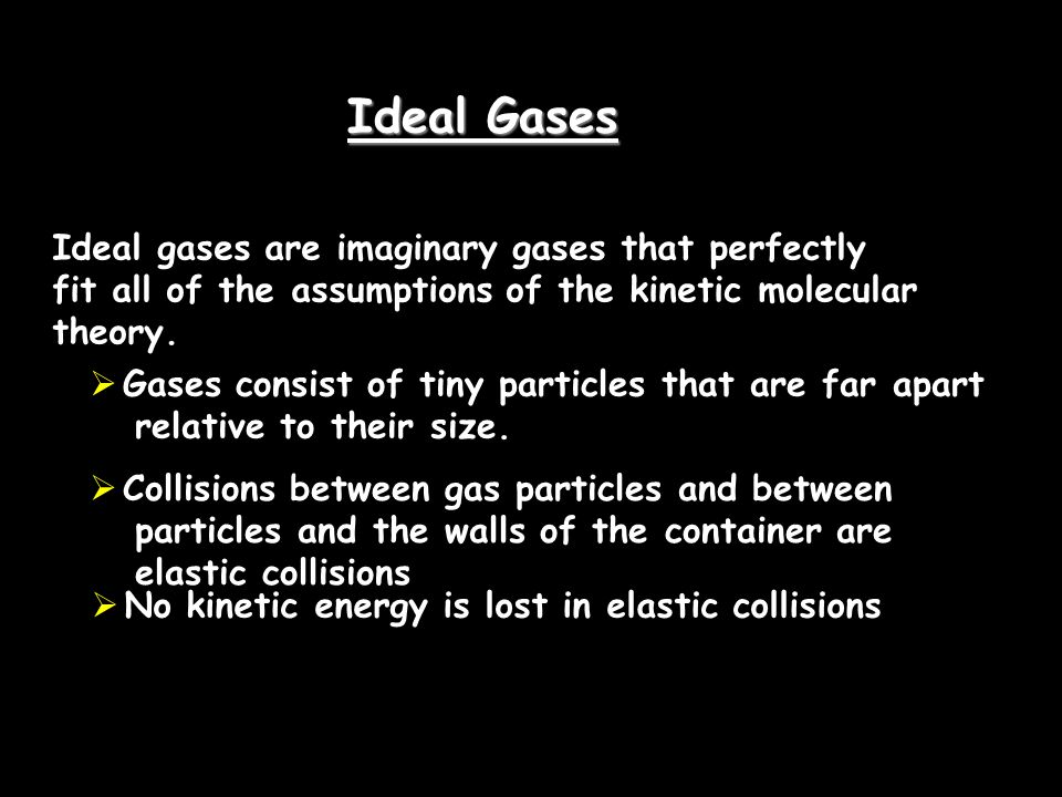 Ideal Gases Ideal gases are imaginary gases that perfectly