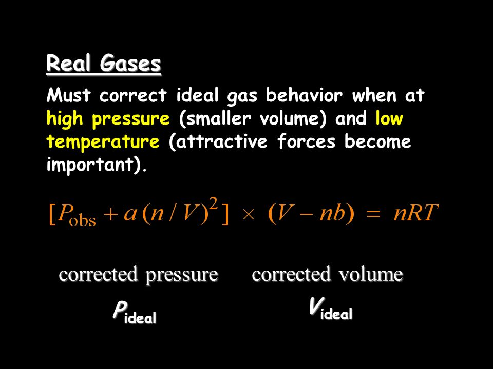 Real Gases ­ ­ corrected pressure corrected volume Videal Pideal