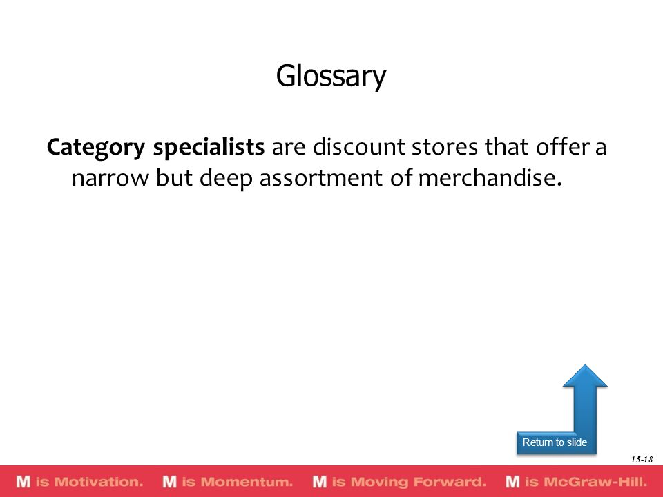 GlossaryCategory specialists are discount stores that offer a narrow but deep assortment of merchandise.