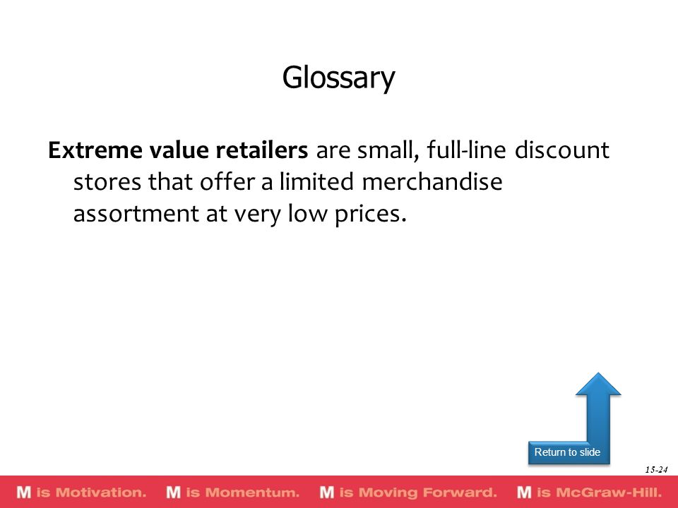 GlossaryExtreme value retailers are small, full-line discount stores that offer a limited merchandise assortment at very low prices.