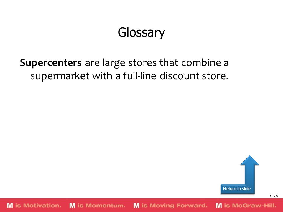 Glossary Supercenters are large stores that combine a supermarket with a full-line discount store.