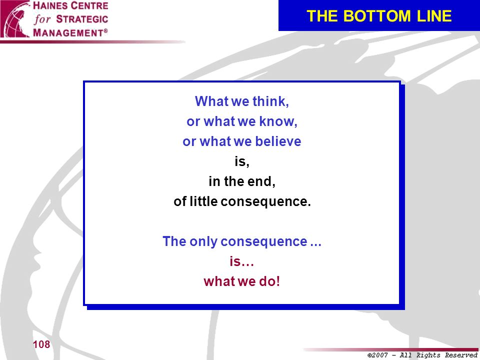 THE BOTTOM LINE What we think, or what we know, or what we believe is,
