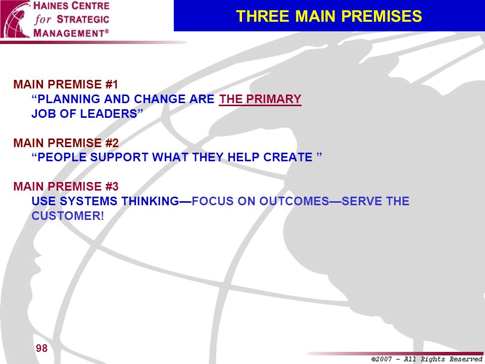 THREE MAIN PREMISES MAIN PREMISE #1 PLANNING AND CHANGE ARE THE PRIMARY JOB OF LEADERS MAIN PREMISE #2 PEOPLE SUPPORT WHAT THEY HELP CREATE