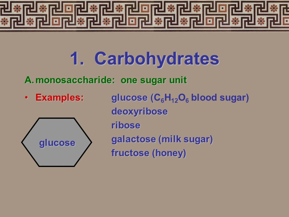 1. Carbohydrates A. monosaccharide: one sugar unit