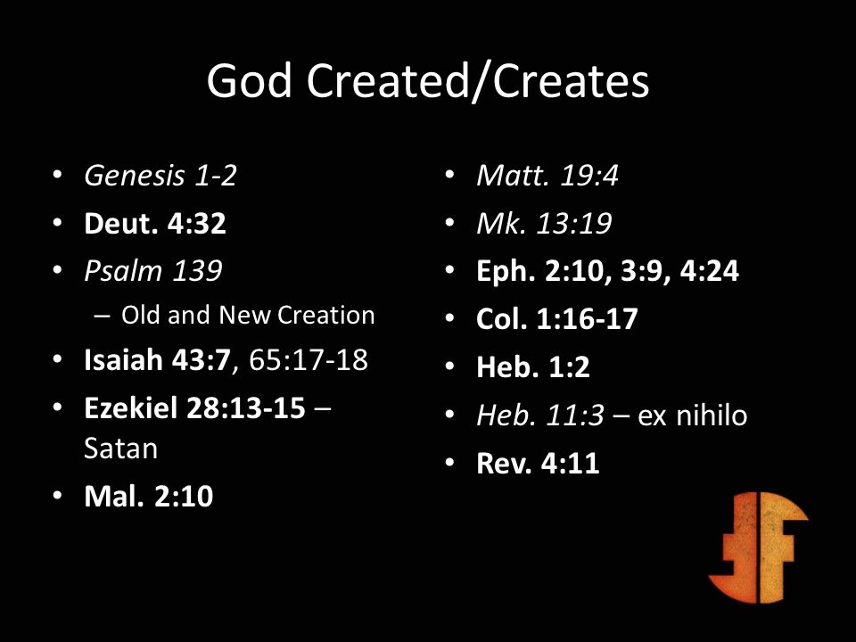 God Created/Creates Genesis 1-2 Deut. 4:32 Psalm 139