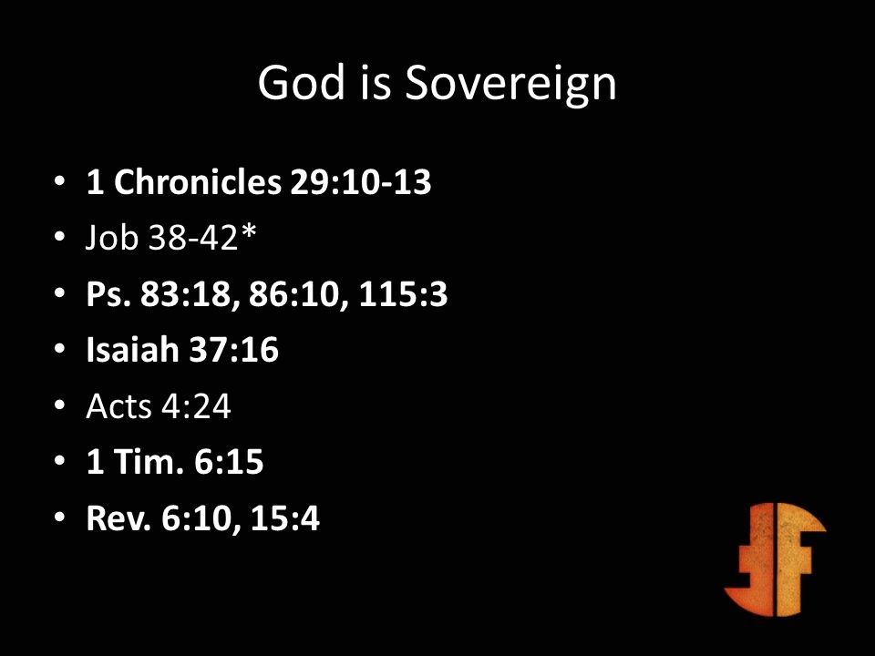 God is Sovereign 1 Chronicles 29:10-13 Job 38-42*