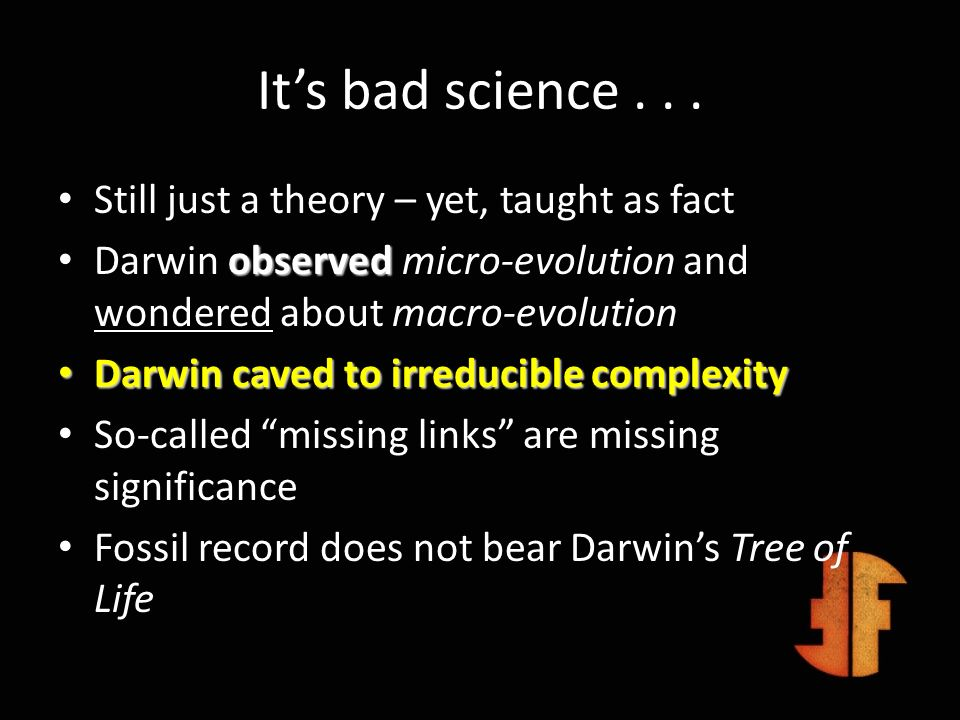 It's bad science . . . Still just a theory – yet, taught as fact