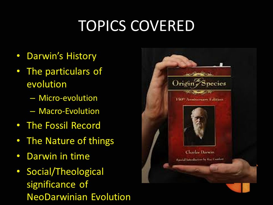 TOPICS COVERED Darwin's History The particulars of evolution