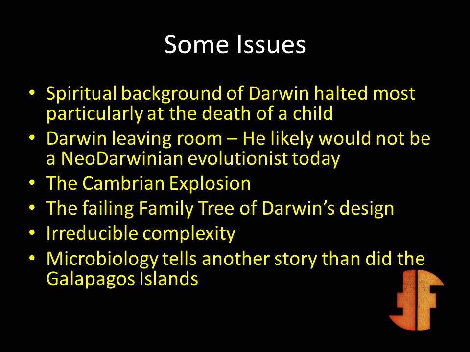 Some IssuesSpiritual background of Darwin halted most particularly at the death of a child.