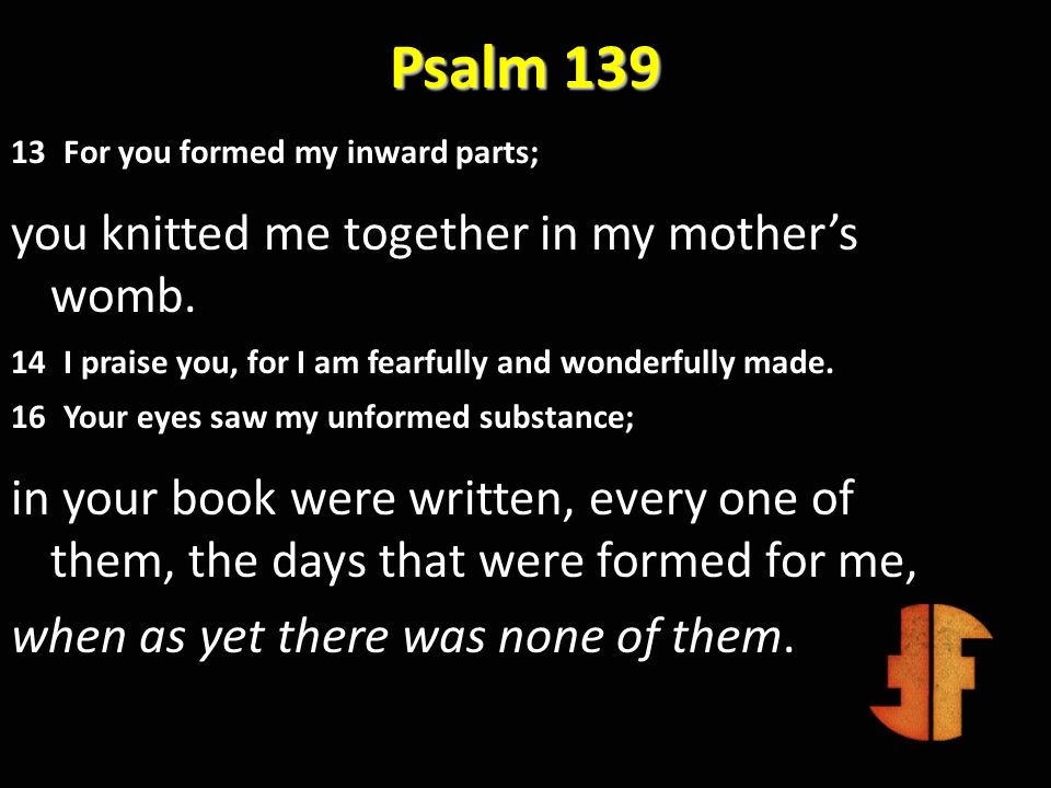 Psalm 139 13 For you formed my inward parts;