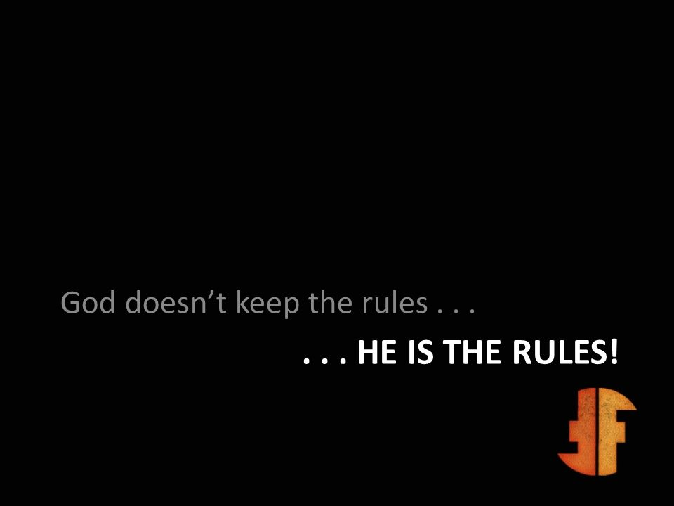 God doesn't keep the rules . . .