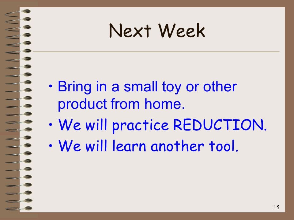 Next Week Bring in a small toy or other product from home.