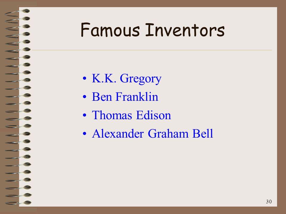 Famous Inventors K.K. Gregory Ben Franklin Thomas Edison