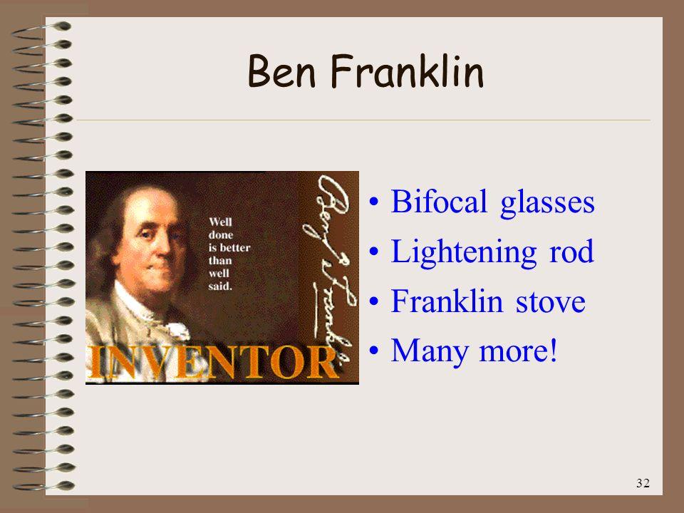 Ben Franklin Bifocal glasses Lightening rod Franklin stove Many more!