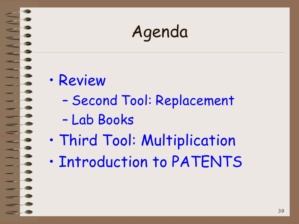 Agenda Review Third Tool: Multiplication Introduction to PATENTS