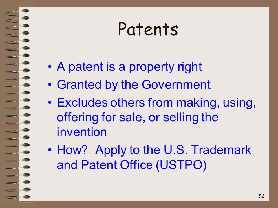 Patents A patent is a property right Granted by the Government