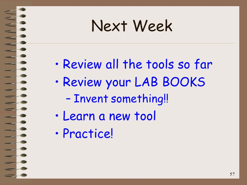 Next Week Review all the tools so far Review your LAB BOOKS