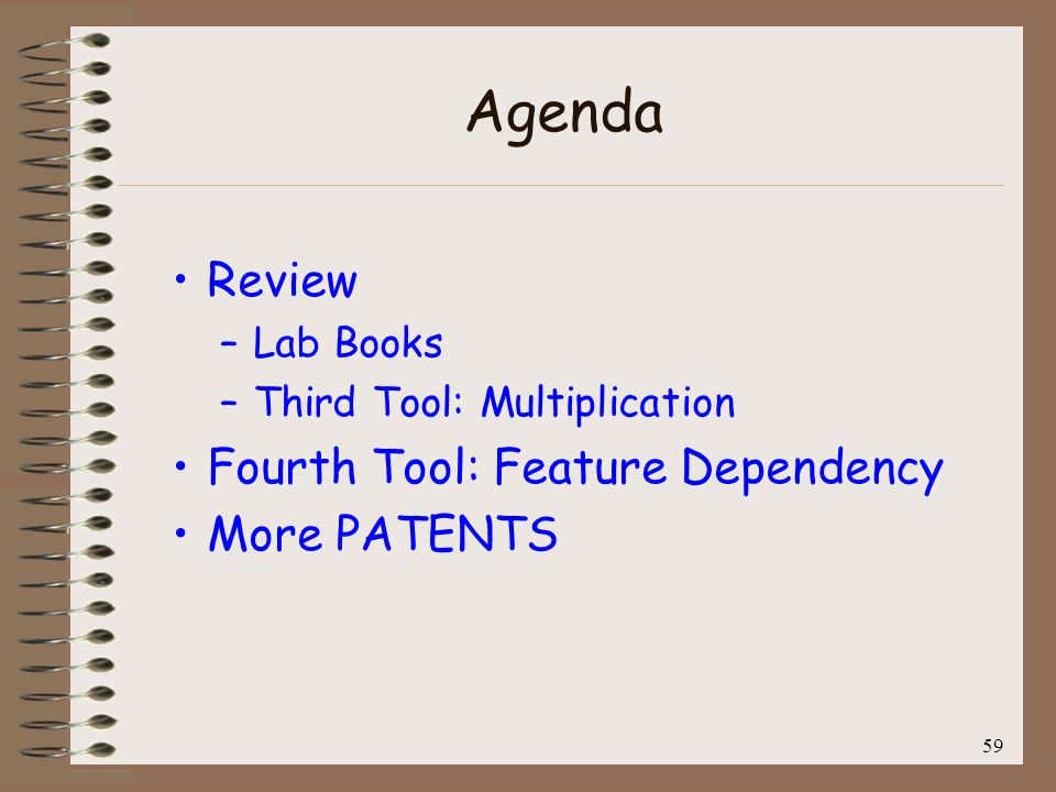 Agenda Review Fourth Tool: Feature Dependency More PATENTS Lab Books