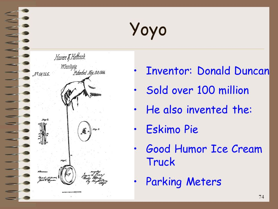 Yoyo Inventor: Donald Duncan Sold over 100 million