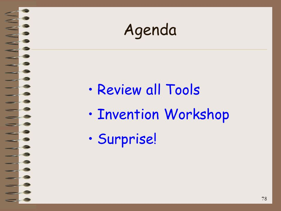 Agenda Review all Tools Invention Workshop Surprise! 78
