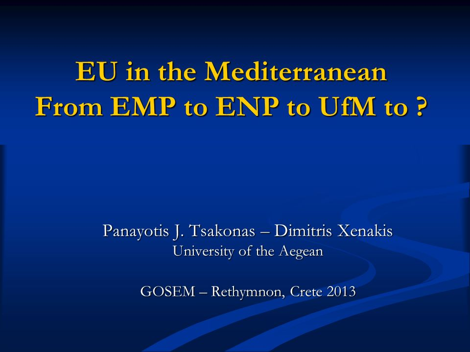 EU in the Mediterranean From EMP to ENP to UfM to