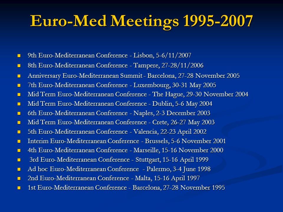 Euro-Med Meetings 1995-2007 9th Euro-Mediterranean Conference - Lisbon, 5-6/11/2007. 8th Euro-Mediterranean Conference - Tampere, 27-28/11/2006.