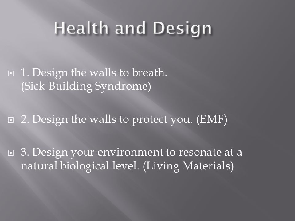 Health and Design 1. Design the walls to breath. (Sick Building Syndrome) 2. Design the walls to protect you. (EMF)