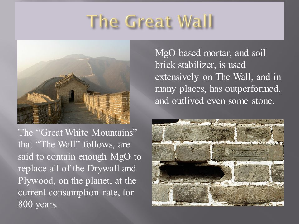 MgO based mortar, and soil brick stabilizer, is used extensively on The Wall, and in many places, has outperformed, and outlived even some stone.
