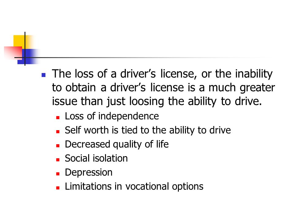 The loss of a driver's license, or the inability to obtain a driver's license is a much greater issue than just loosing the ability to drive.