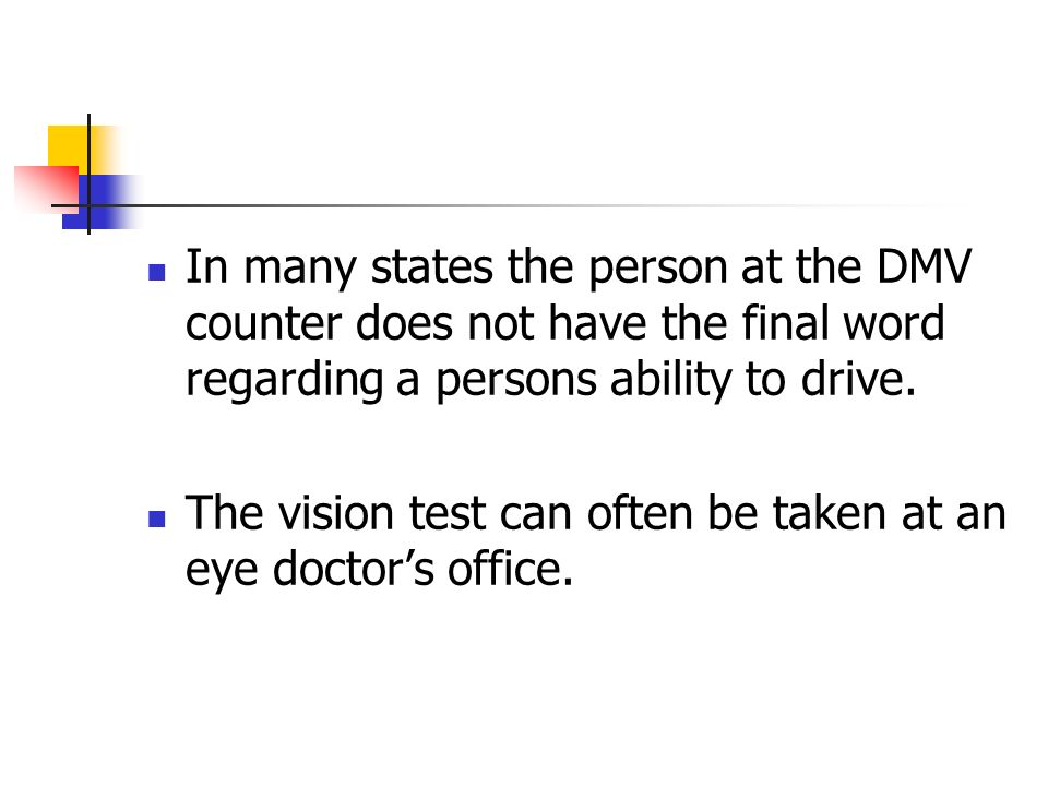 In many states the person at the DMV counter does not have the final word regarding a persons ability to drive.