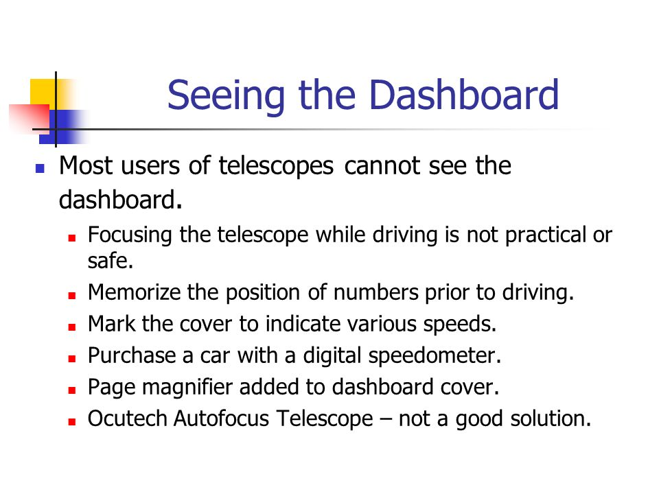 Seeing the Dashboard Most users of telescopes cannot see the dashboard. Focusing the telescope while driving is not practical or safe.
