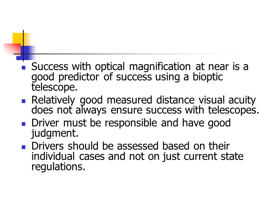 Success with optical magnification at near is a good predictor of success using a bioptic telescope.