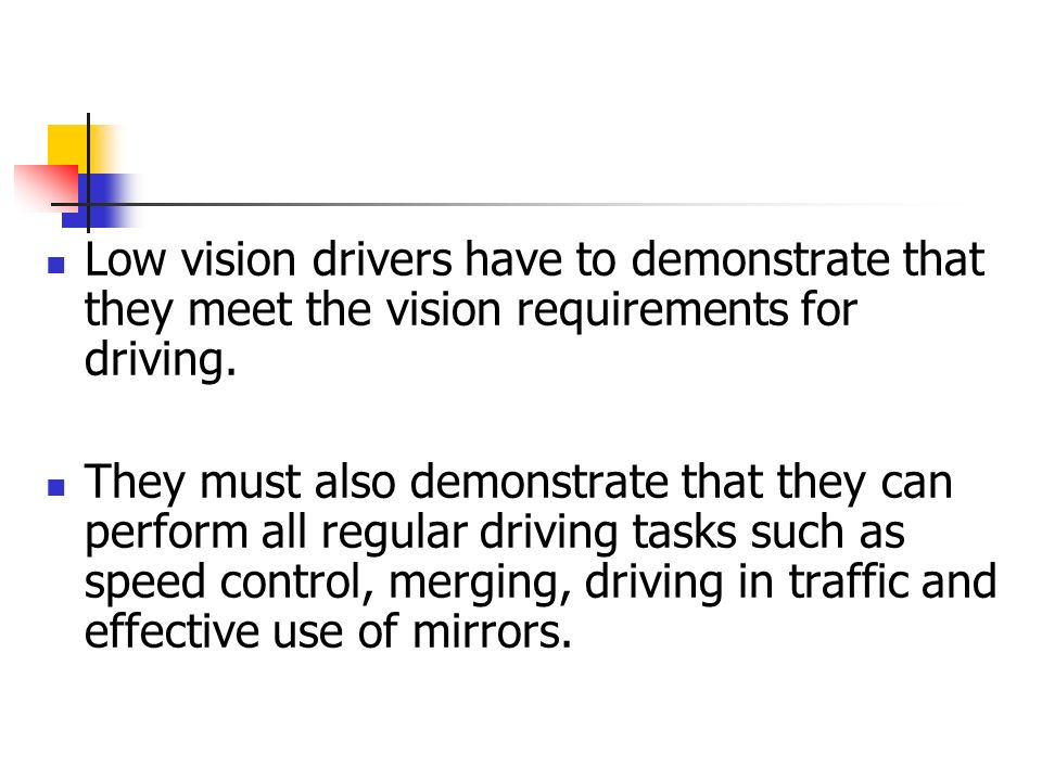Low vision drivers have to demonstrate that they meet the vision requirements for driving.