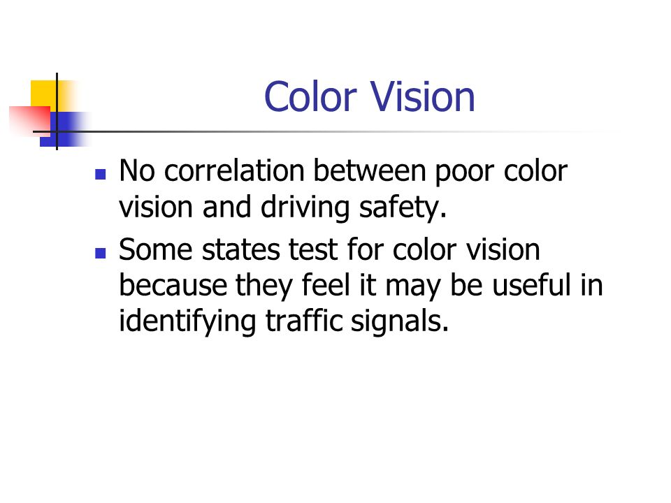 Color Vision No correlation between poor color vision and driving safety.