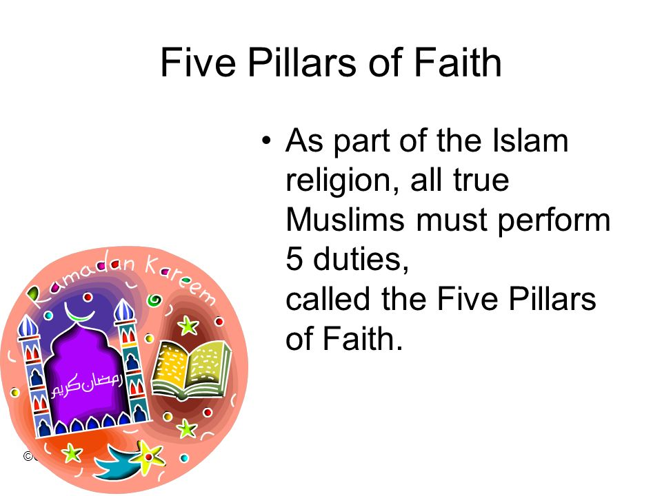 Five Pillars of Faith As part of the Islam religion, all true Muslims must perform 5 duties, called the Five Pillars of Faith.