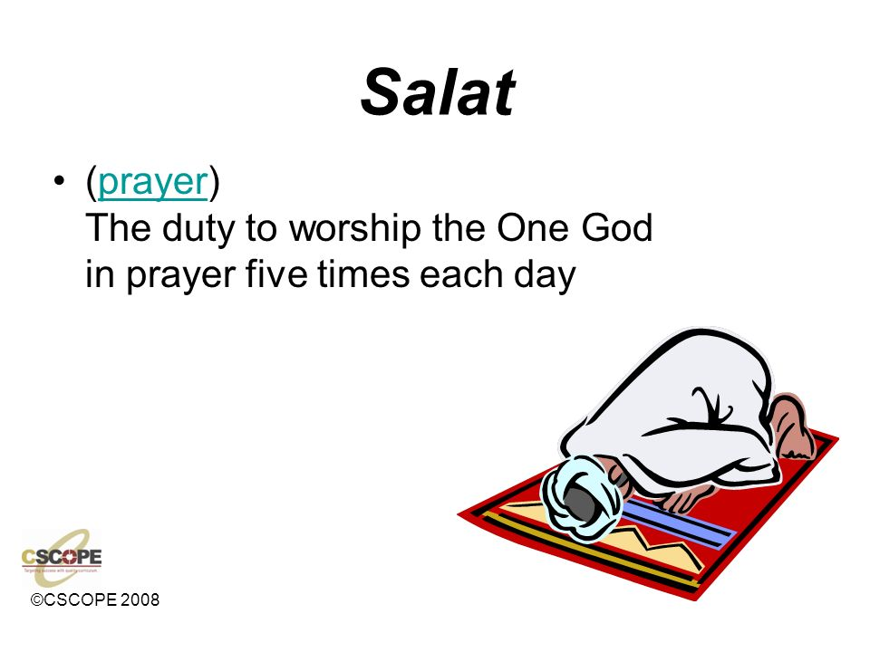 Salat (prayer) The duty to worship the One God in prayer five times each day