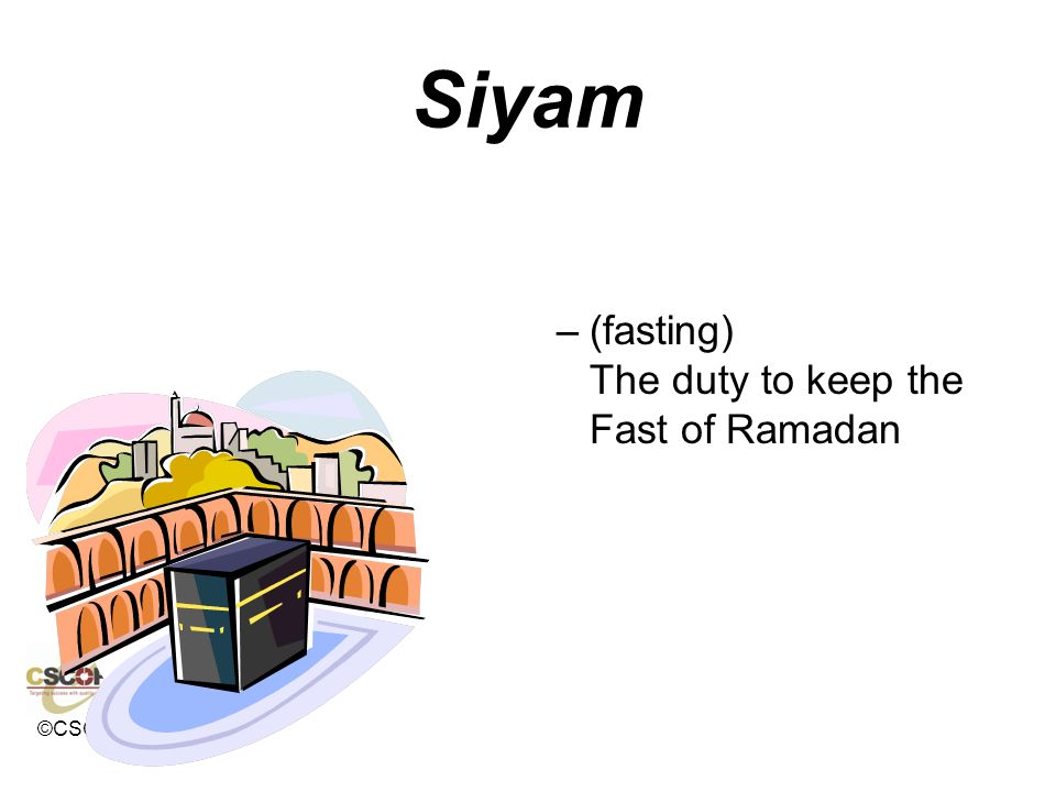 Siyam (fasting) The duty to keep the Fast of Ramadan
