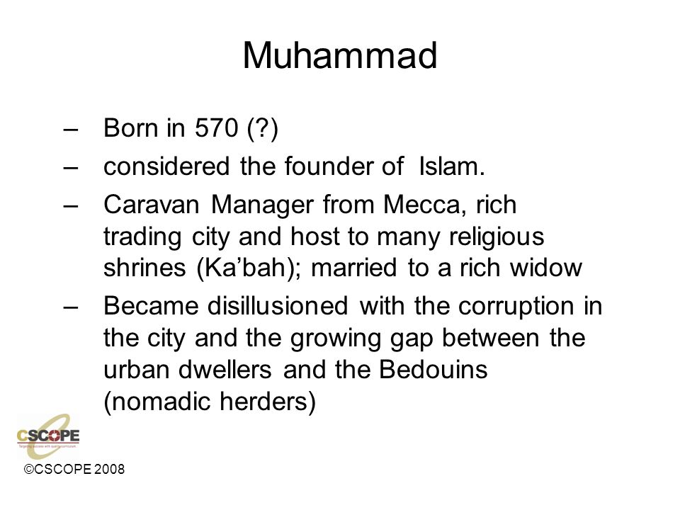 Muhammad Born in 570 ( ) considered the founder of Islam.