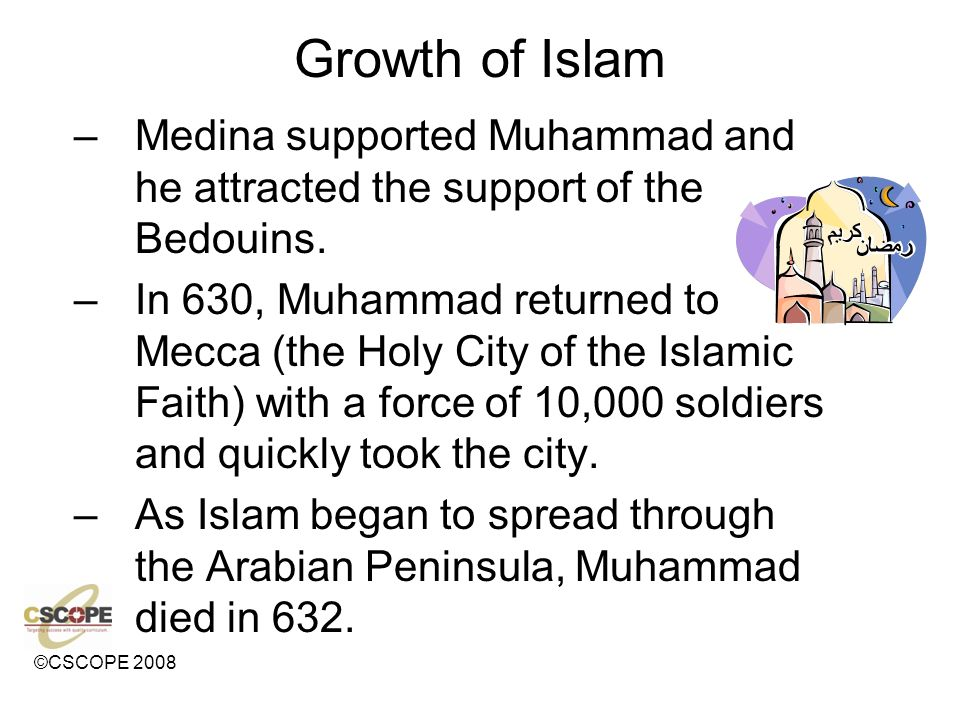 Growth of Islam Medina supported Muhammad and he attracted the support of the Bedouins.