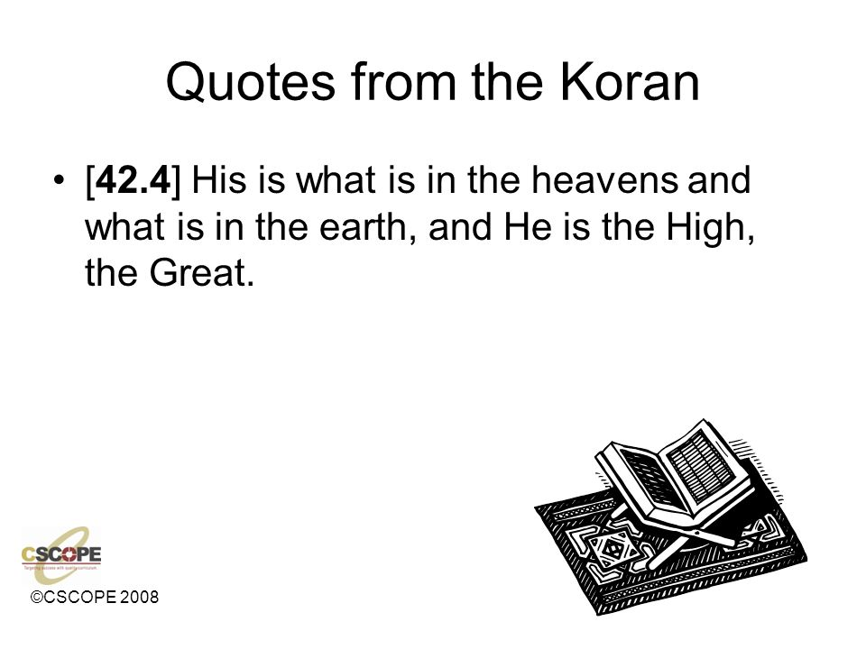 Quotes from the Koran [42.4] His is what is in the heavens and what is in the earth, and He is the High, the Great.