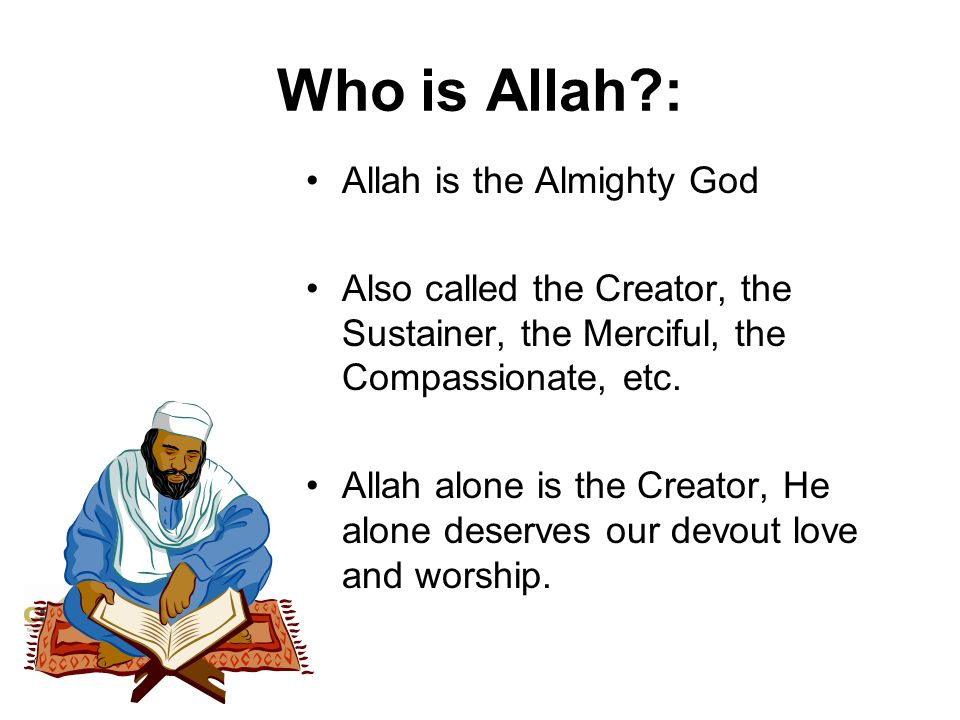 Who is Allah : Allah is the Almighty God