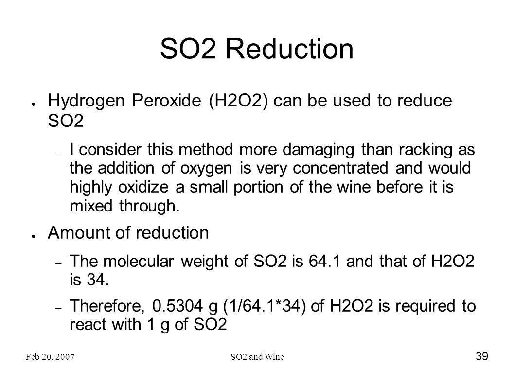 SO2 Reduction Hydrogen Peroxide (H2O2) can be used to reduce SO2